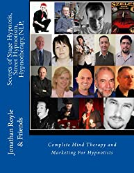 Secrets of Stage Hypnosis, Street Hypnotism, Hypnotherapy, NLP, Complete Mind Therapy & Marketing For Hypnotists (English Edition)