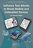 Software Test Attacks to Break Mobile and Embedded Devices (Chapman & Hall/CRC Innova...