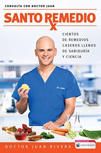 Santo Remedio/Doctor Juan's Top Home Remedies: Cientos de Remedios Caseros Llenos de Sabiduraa y Ciencia/Hundreds of Home Remedies Full of Wisdom (Consulta con Doctor Juan)