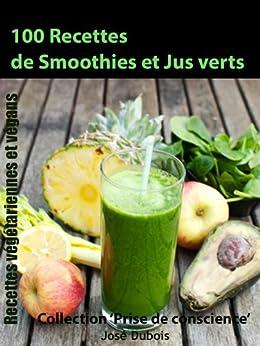 100 recettes de Smoothies et Jus verts (Collection 'Prise de conscience' t. 6) par [Dubois, José]