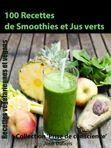 Livre gratuits en ligne 100 recettes de Smoothies et Jus verts (Collection 'Prise de conscience' t. 6) pdf
