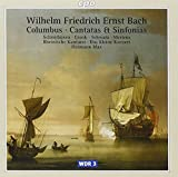 Wilhelm Friedrich Ernst Bach - Cantatas & Sinfonias - Westphalens Freude / Kantate auf die Rückkunft des Königs / Columbus