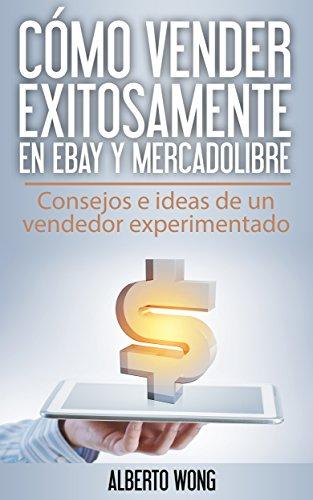 Cómo vender exitosamente en Ebay y Mercadolibre: Consejos e ideas de un vendedor experimentado