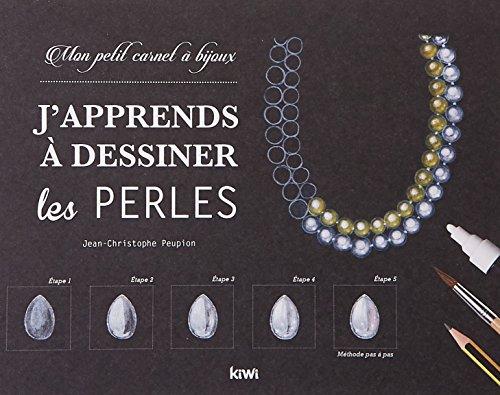 J'apprends à dessiner les perles: Mon petit carnet à bijoux par Jean-Christophe Peupion