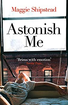 Astonish Me by [Shipstead, Maggie]