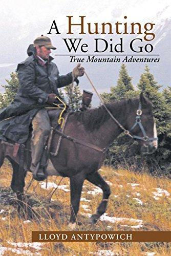 A Hunting We Did Go: True Mountain Adventures (English Edition) por Lloyd Antypowich