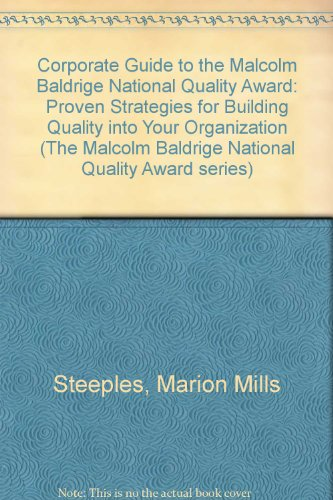 the-corporate-guide-to-the-malcolm-baldrige-national-quality-award-proven-strategies-for-building-qu