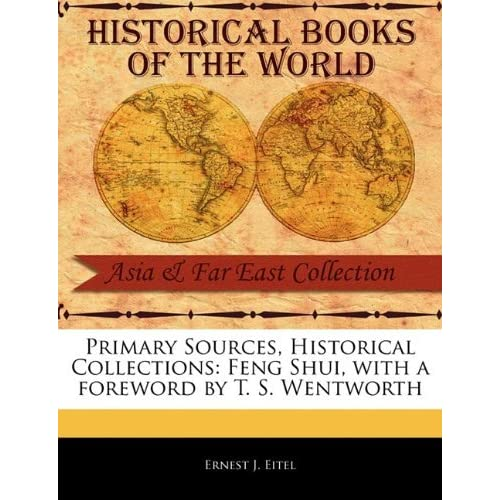 Primary Sources, Historical Collections: Feng Shui, with a foreword by T. S. Wentworth by Ernest J. Eitel (2011-02-15)