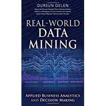 Real-World Data Mining: Applied Business Analytics and Decision Making (FT Press Analytics) by Dursun Delen (2015-01-02)