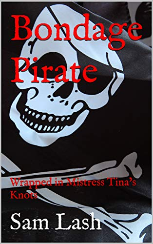 Bondage Pirate: Wrapped in Mistress Tina's Knots (English Edition)