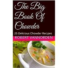 The Big Book Of Chowder: 25 Delicious Chowder Recipes (English Edition)