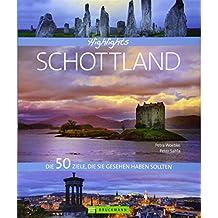 Highlights Schottland: Die 50 Ziele, die Sie gesehen haben sollten