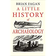 Little History of Archaeology (Little Histories)