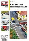Car System - Schritt für Schritt - Grundlagen, Baupraxis, Fahrzeuge, Steuerung Miba Praxis 1-2018