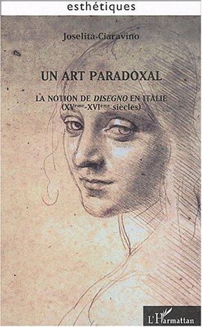 Un art paradoxal : La notion de disegno en Italie (XVe-XVIe siècles) de Joselita Ciaravino (2 octobre 2004) Broché