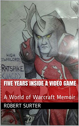 Five Years Inside a Video Game: A World of Warcraft Memoir (English Edition)