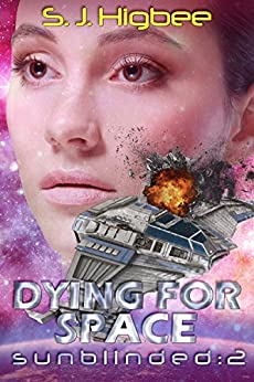 Dying For Space: Sunblinded Two (Sunblinded Trilogy Book 2) by [Higbee, S. J.]