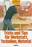 Selbst ist der Mann. Tricks und Tips für Werkstatt, Techniken, Material. Das Heimwerkerbuch mit vielen farbigen Abbildungen.