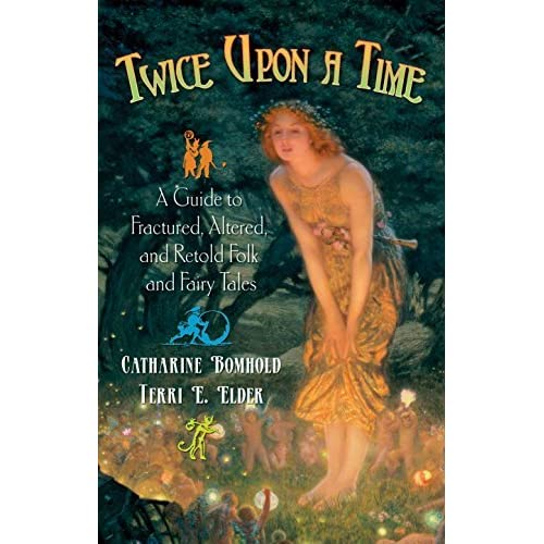 Twice Upon a Time: A Guide to Fractured, Altered, and Retold Folk and Fairy Tales (Children's and Young Adult Literature Reference) by Catharine Bomhold (2008-10-30)