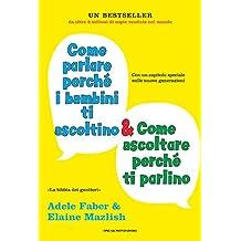 Come parlare perché i bambini ti ascoltino & come ascoltare perché ti parlino (Italian Edition)