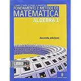 Fondamenti e metodi di matematica. Algebra. Con espansione online. Per le Scuole superiori: 1