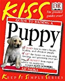 KISS Guide To Raising a Puppy (Keep It Simple Guides)