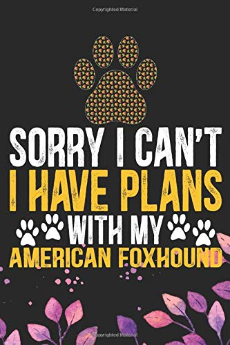 Sorry I Can't I Have Plans with My American Foxhound: Cool American Foxhound Dog Journal Notebook – American Foxhound Puppy Lover Gifts – Funny … Foxhound Owner Gifts. 6 x 9 in 120 pages