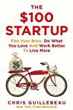 The 100 Startup Fire Your Boss Do What You Love and Work Better To Live More