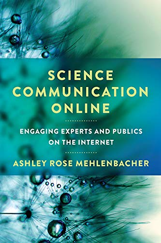 Science Communication Online: Engaging Experts and Publics on the Internet