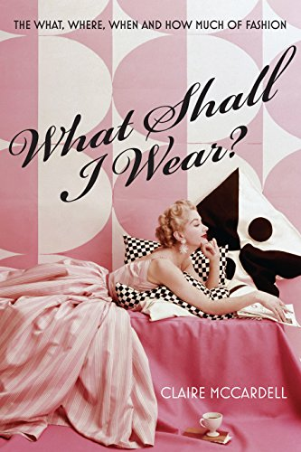 What Shall I Wear?: The What, Where, When & How Much of Fashion (Hollywood Kostüm Designer)