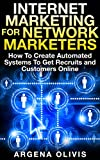 Internet Marketing For Network Marketers: How To Create Automated Systems To Get Recruits and Customers Online (network marketing, mlm, direct sales, home based business) (English Edition)
