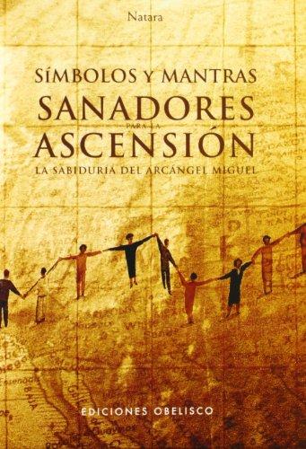 Símbolos y mantras sanadores para la ascensión + cartas: La sabiduría del arcángel Miguel (METAFÍSICA Y ESPIRITUALIDAD) por LASKANT JORG