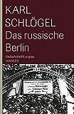 Das Russische Berlin: Ostbahnhof Europas - Karl Schlögel