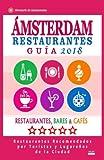 Ámsterdam Guía de Restaurantes 2018: Restaurantes, Bares y Cafés en Ámsterdam - Recomendados por Turistas y Lugareños (Guía de Viaje Ámsterdam 2018)