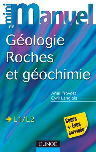 Mini manuel de géologie - Roches et Géochimie: Cours et exercices corrigés
