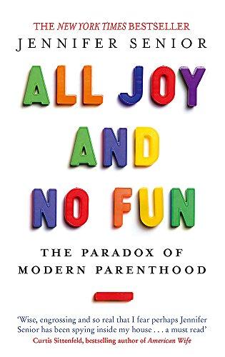 All Joy and No Fun: The Paradox of Modern Parenthood por Jennifer Senior