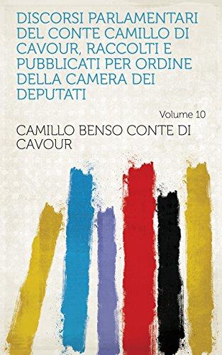 Discorsi parlamentari del conte Camillo di Cavour, raccolti e pubblicati per ordine della Camera dei deputati Volume 10 (Italian Edition)