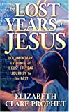 Lost Years of Jesus: Documentary Evidence of Jesus' 17-Year Journey to the East