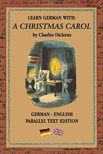 Learn German with A Christmas Carol: German - English Bilingual Edition | Side By Side Translation | Parallel Text Novel For Advanced Language Learning