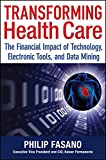 Transforming Health Care: The Financial Impact of Technology, Electronic Tools and Data Mining (Wiley Finance) - Philip Fasano