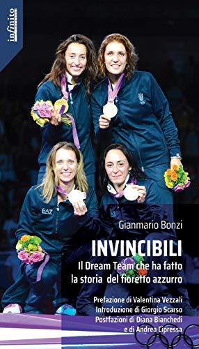 Invincibili: Il Dream Team che ha fatto la storia del fioretto azzurro (Iride) (Italian Edition)