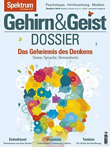 Gehirn&Geist Dossier - Das Geheimnis des Denkens: Sinne, Sprache, Bewusstsein