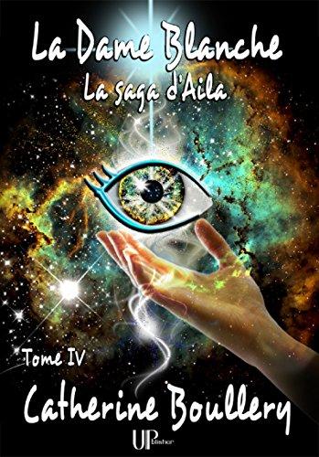 La Dame Blanche: La saga d'Aila - Tome IV (French Edition)