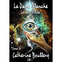 La Dame Blanche: La saga d'Aila - Tome IV