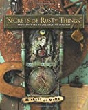 Image de Secrets of Rusty Things: Transforming Found Objects into Art