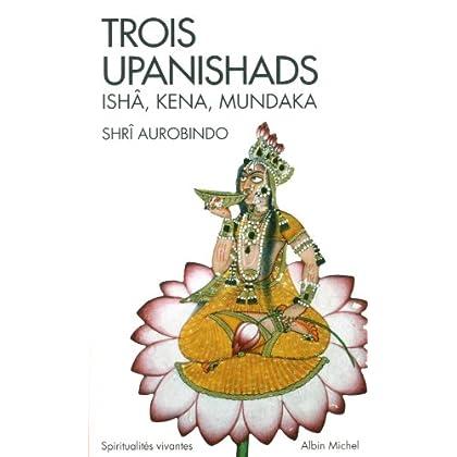 Trois Upanishads: Ishâ, Kena, Mundaka