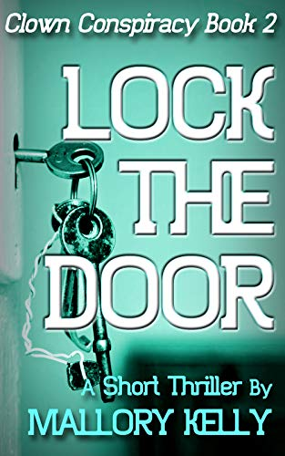 Lock the Door (Clown Conspiracy Book 2): A Short Thriller by [Kelly, Mallory]