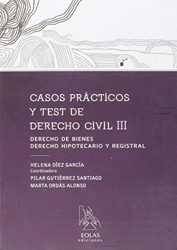 CASOS PRÁCTICOS Y TEST DE DERECHO CIVIL III: DERECHO DE BIENES. DERECHO HIPOTECARIO Y REGISTRAL (EOLAS TÉCNICO)