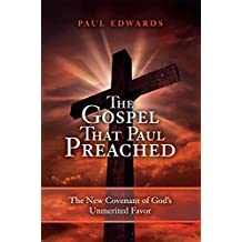 The Gospel That Paul Preached: The New Covenant of God's Unmerited Favor (English Edition)