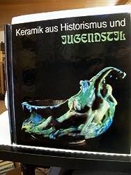 Keramik aus Historismus und Jugendstil: In Frankreich, mit Beispielen aus anderen europäischen Ländern : ausgewählte Objekte aus zwei Privatsammlungen